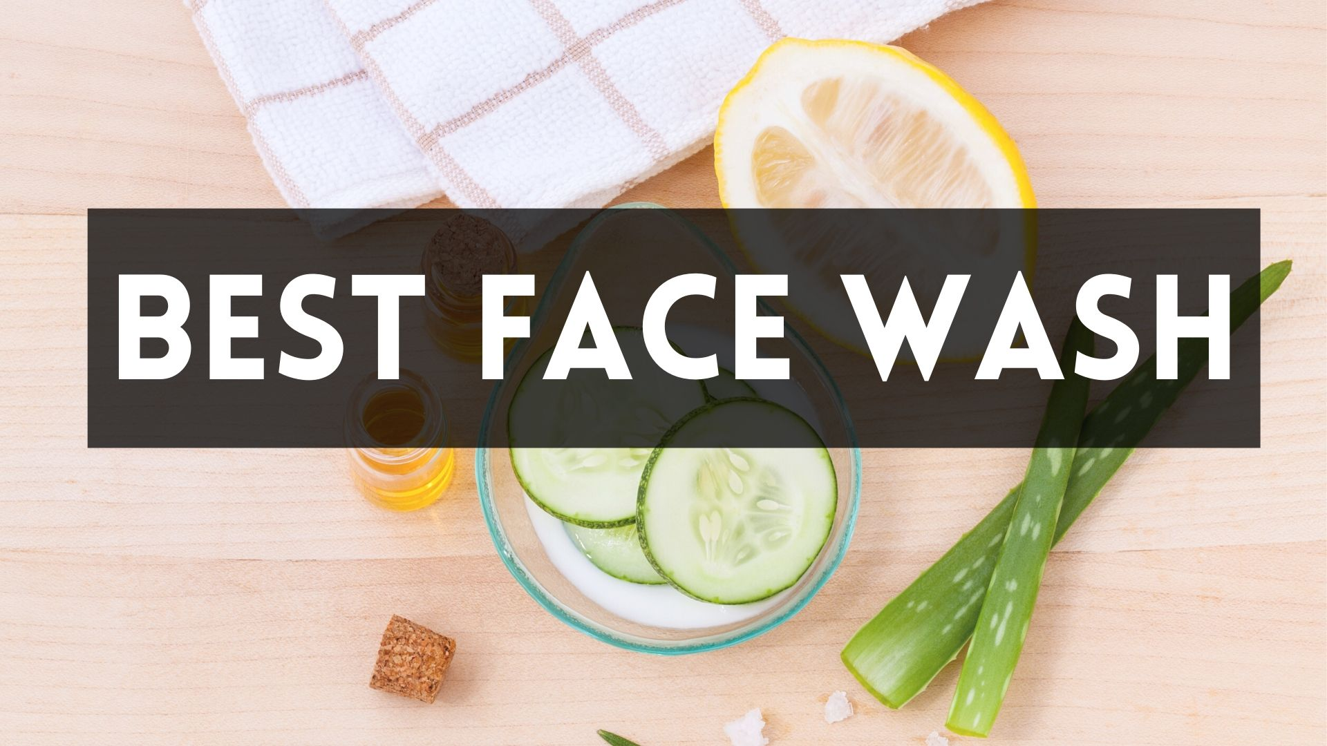 Best Face Washes for all type of skin