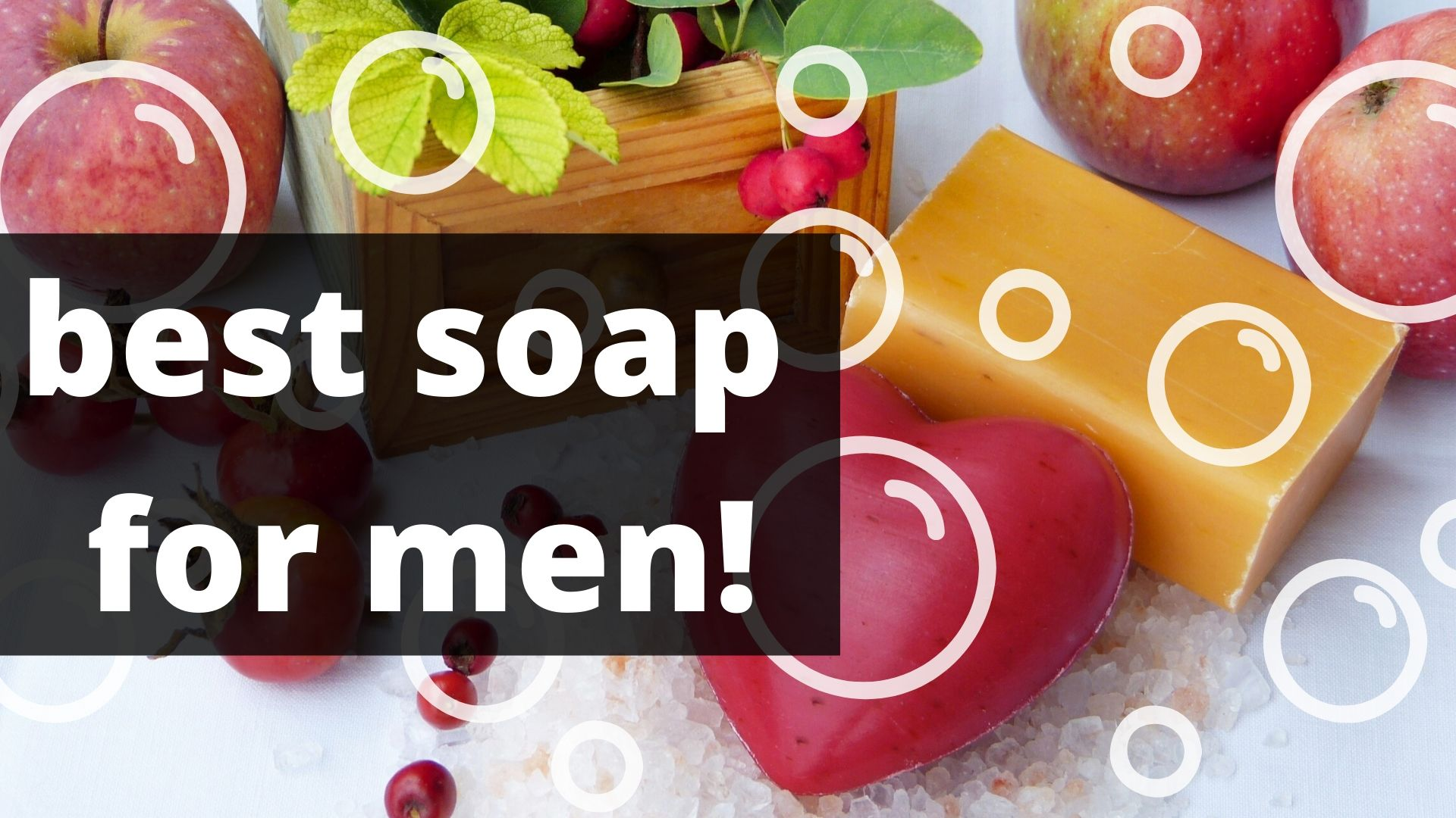 best soap for men!