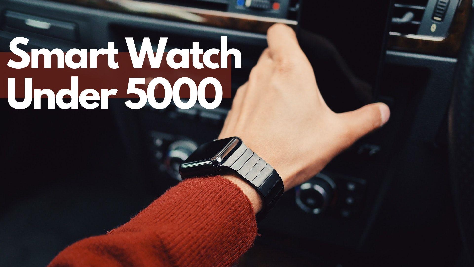 Smart watch Under 5000