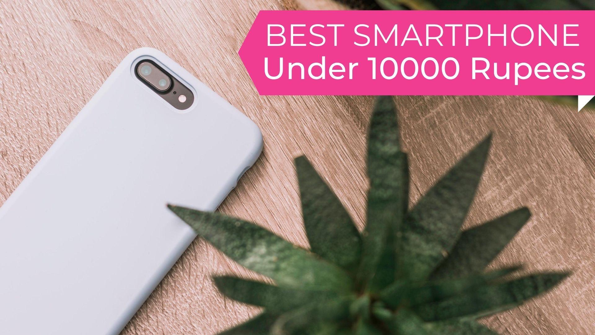 best Smartphone under 10000 Rupees