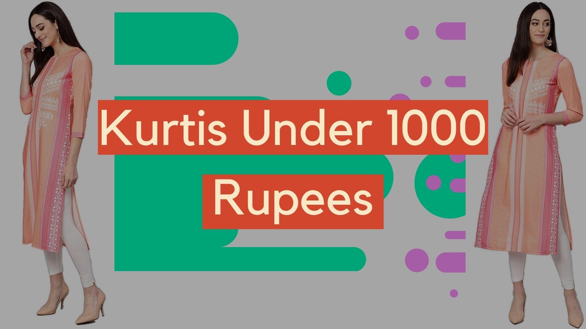 Kurtis Under 1000 Rupees