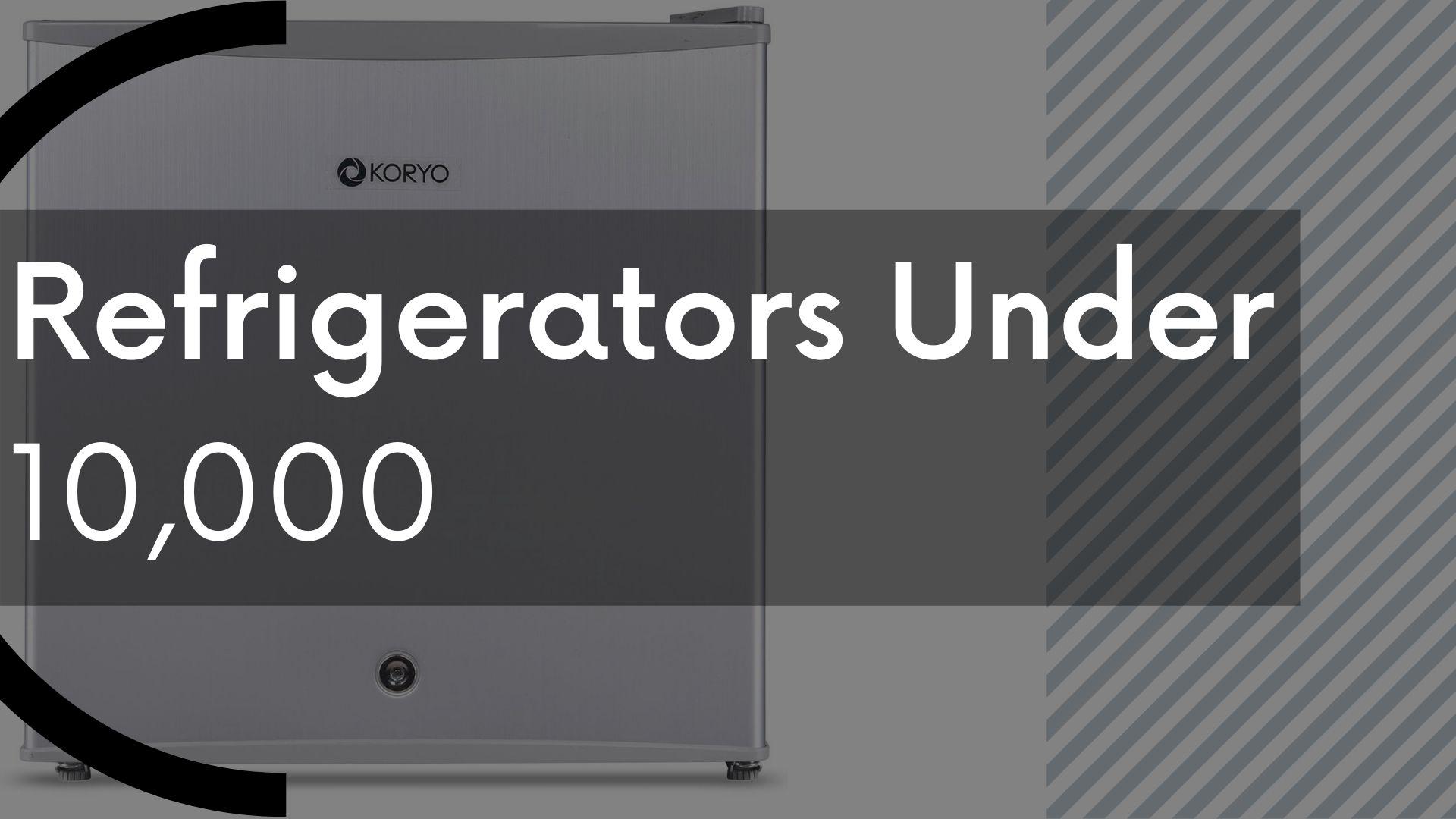 Refrigerators Under 10,000