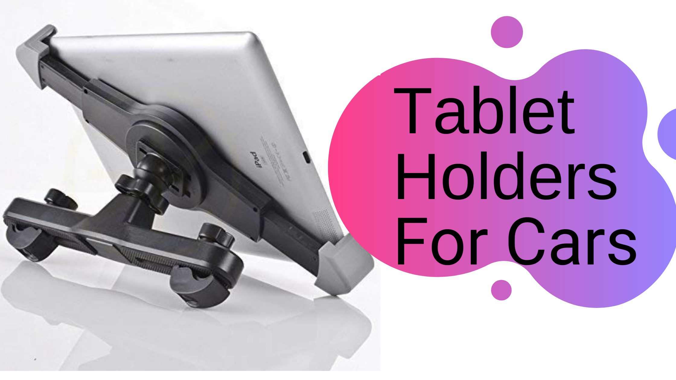 Tablet Holders For Cars